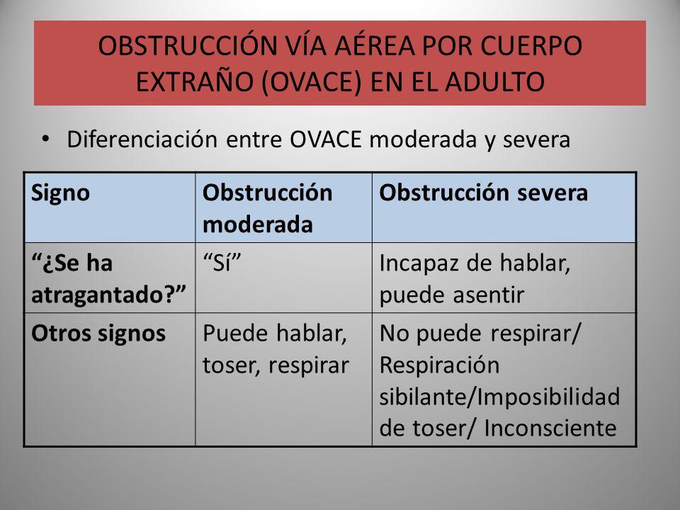 OBSTRUCCIÓN VÍA AÉREA POR CUERPO EXTRAÑO (OVACE) EN EL ADULTO Diferenciación entre OVACE moderada y severa SignoObstrucción moderada Obstrucción sever