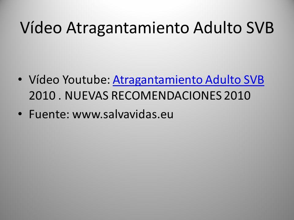 Vídeo Atragantamiento Adulto SVB Vídeo Youtube: Atragantamiento Adulto SVB 2010. NUEVAS RECOMENDACIONES 2010Atragantamiento Adulto SVB Fuente: www.sal