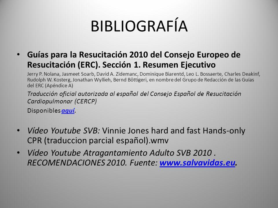 BIBLIOGRAFÍA Guías para la Resucitación 2010 del Consejo Europeo de Resucitación (ERC). Sección 1. Resumen Ejecutivo Jerry P. Nolana, Jasmeet Soarb, D
