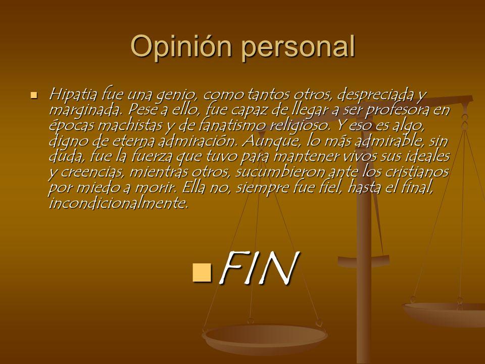 Opinión personal Hipatia fue una genio, como tantos otros, despreciada y marginada.