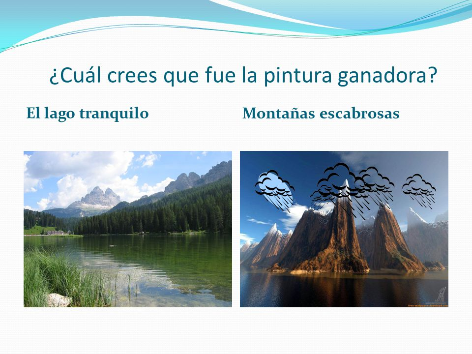 ¿Cuál crees que fue la pintura ganadora? El lago tranquilo Montañas escabrosas