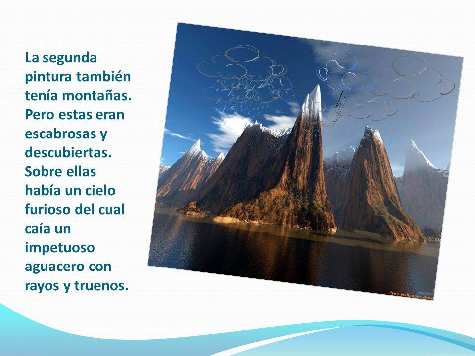 La segunda pintura también tenía montañas.Pero estas eran escabrosas y descubiertas.