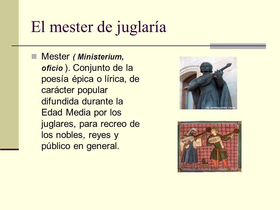 El mester de juglaría Mester ( Ministerium, oficio ). Conjunto de la poesía épica o lírica, de carácter popular difundida durante la Edad Media por lo