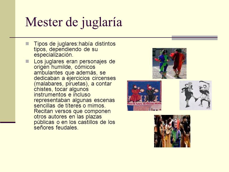 Mester de juglaría Tipos de juglares:había distintos tipos, dependiendo de su especialización. Los juglares eran personajes de origen humilde, cómicos