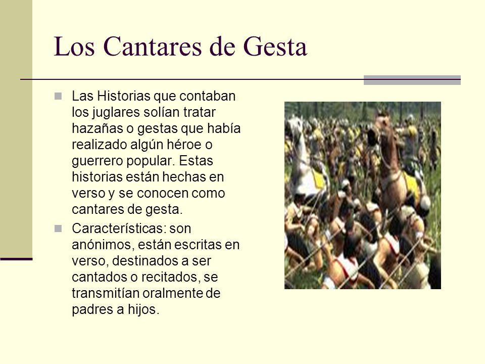 Los Cantares de Gesta Las Historias que contaban los juglares solían tratar hazañas o gestas que había realizado algún héroe o guerrero popular. Estas