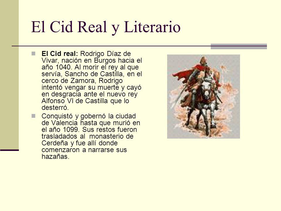 El Cid Real y Literario El Cid real: Rodrigo Díaz de Vivar, nación en Burgos hacia el año 1040. Al morir el rey al que servía, Sancho de Castilla, en