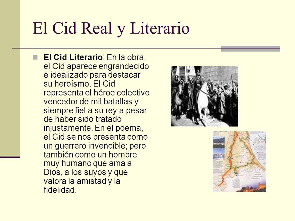 El Cid Real y Literario El Cid Literario: En la obra, el Cid aparece engrandecido e idealizado para destacar su heroísmo. El Cid representa el héroe c
