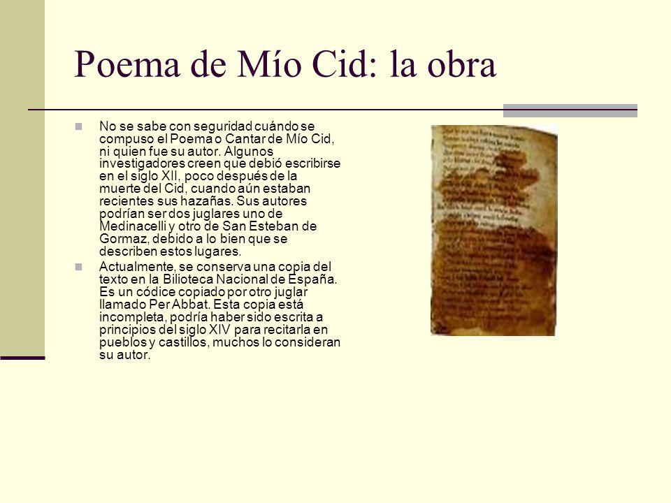 Poema de Mío Cid: la obra No se sabe con seguridad cuándo se compuso el Poema o Cantar de Mío Cid, ni quien fue su autor. Algunos investigadores creen