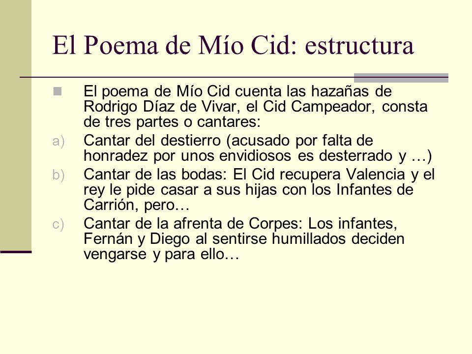El Poema de Mío Cid: estructura El poema de Mío Cid cuenta las hazañas de Rodrigo Díaz de Vivar, el Cid Campeador, consta de tres partes o cantares: a