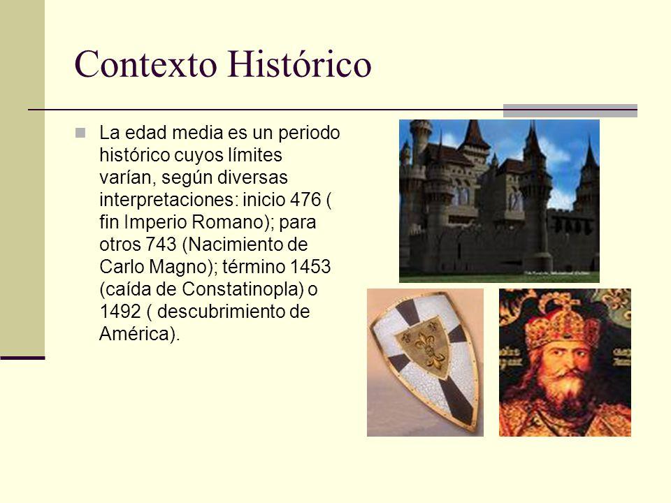 Contexto Histórico La edad media es un periodo histórico cuyos límites varían, según diversas interpretaciones: inicio 476 ( fin Imperio Romano); para