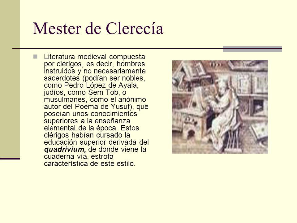 Mester de Clerecía Literatura medieval compuesta por clérigos, es decir, hombres instruidos y no necesariamente sacerdotes (podían ser nobles, como Pe