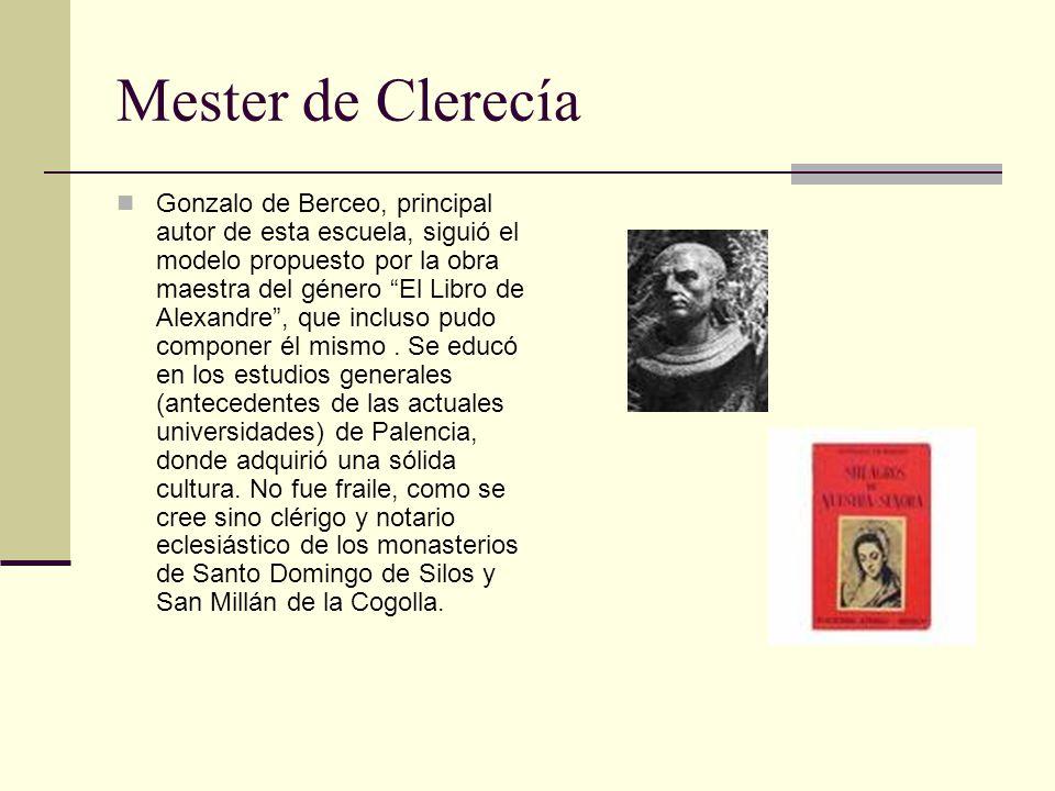 Mester de Clerecía Gonzalo de Berceo, principal autor de esta escuela, siguió el modelo propuesto por la obra maestra del género El Libro de Alexandre