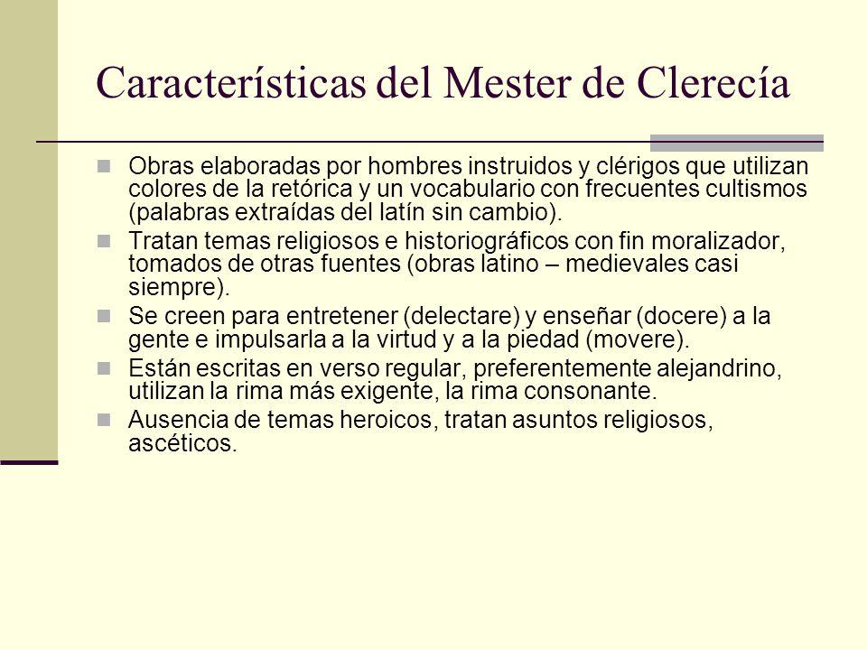 Características del Mester de Clerecía Obras elaboradas por hombres instruidos y clérigos que utilizan colores de la retórica y un vocabulario con fre