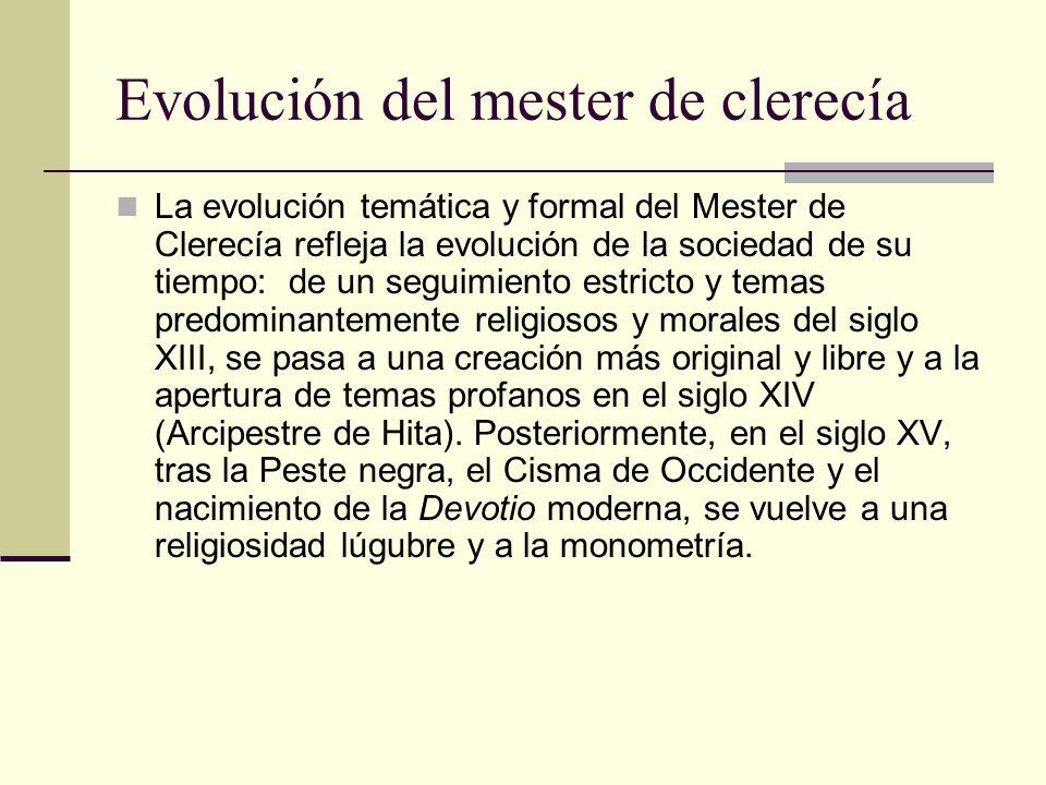Evolución del mester de clerecía La evolución temática y formal del Mester de Clerecía refleja la evolución de la sociedad de su tiempo: de un seguimi