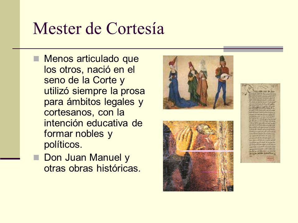 Mester de Cortesía Menos articulado que los otros, nació en el seno de la Corte y utilizó siempre la prosa para ámbitos legales y cortesanos, con la i