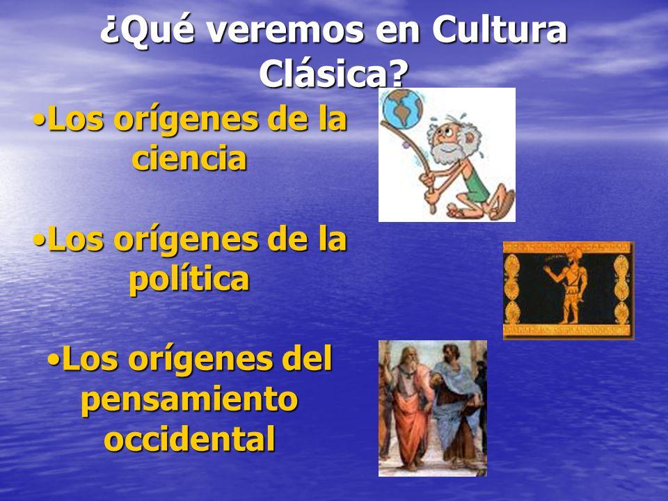 ¿Qué veremos en Cultura Clásica? Los orígenes de la cienciaLos orígenes de la ciencia Los orígenes de la políticaLos orígenes de la política Los oríge