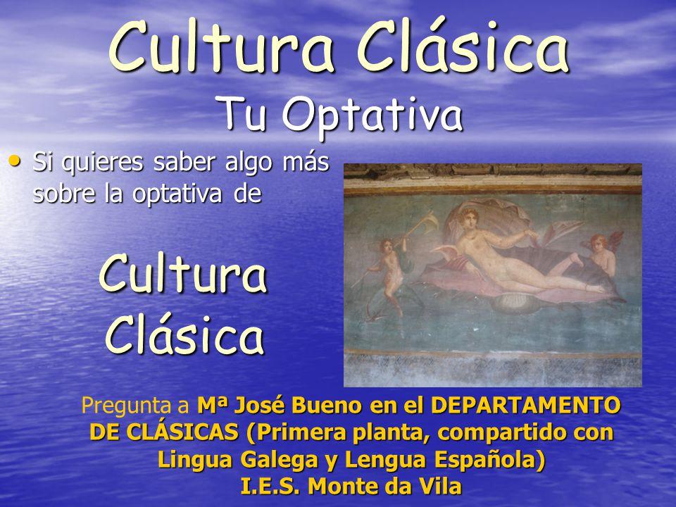 Cultura Clásica Tu Optativa Si quieres saber algo más sobre la optativa de Si quieres saber algo más sobre la optativa de Cultura Clásica Cultura Clás
