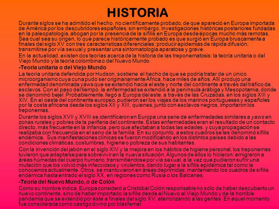 HISTORIA Durante siglos se ha admitido el hecho, no científicamente probado, de que apareció en Europa importada de América por los descubridores españoles; sin embargo, investigaciones históricas posteriores fundadas en la paleopatología, abogan por la presencia de la sífilis en Europa desde épocas mucho más remotas.