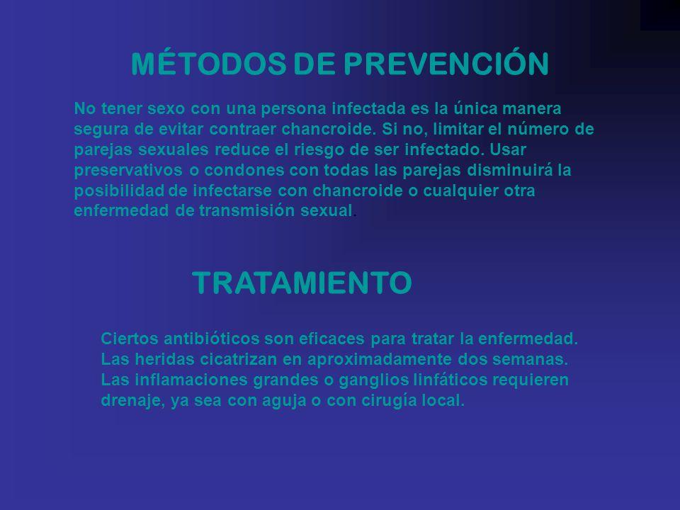 MÉTODOS DE PREVENCIÓN No tener sexo con una persona infectada es la única manera segura de evitar contraer chancroide.