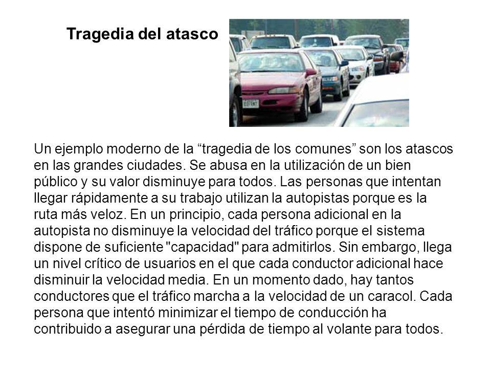 Tragedia del atasco Un ejemplo moderno de la tragedia de los comunes son los atascos en las grandes ciudades.