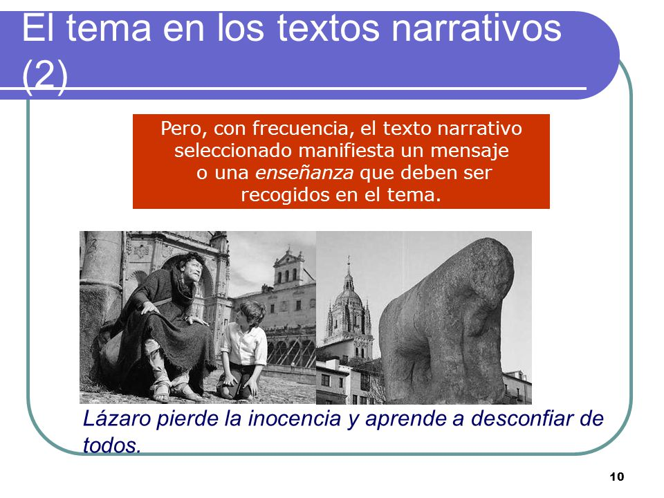 9 El tema en los textos narrativos (1) Un texto narrativo puede no tener otra intención que la de dar cuenta al lector de unos hechos En ese caso el t