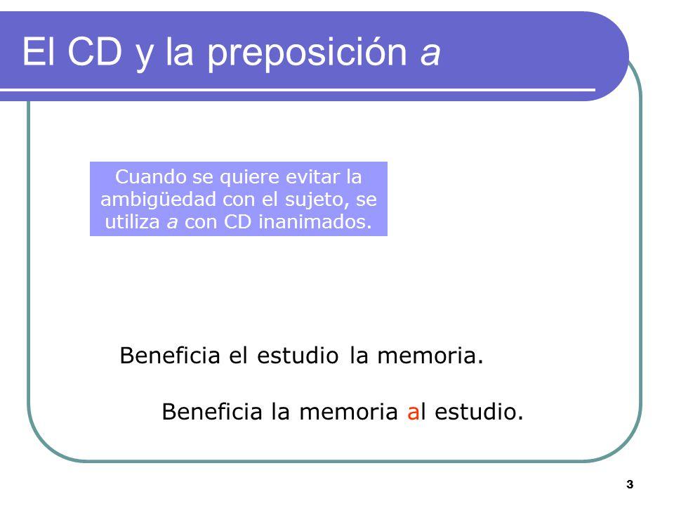 3 El CD y la preposición a Beneficia el estudiola memoria.