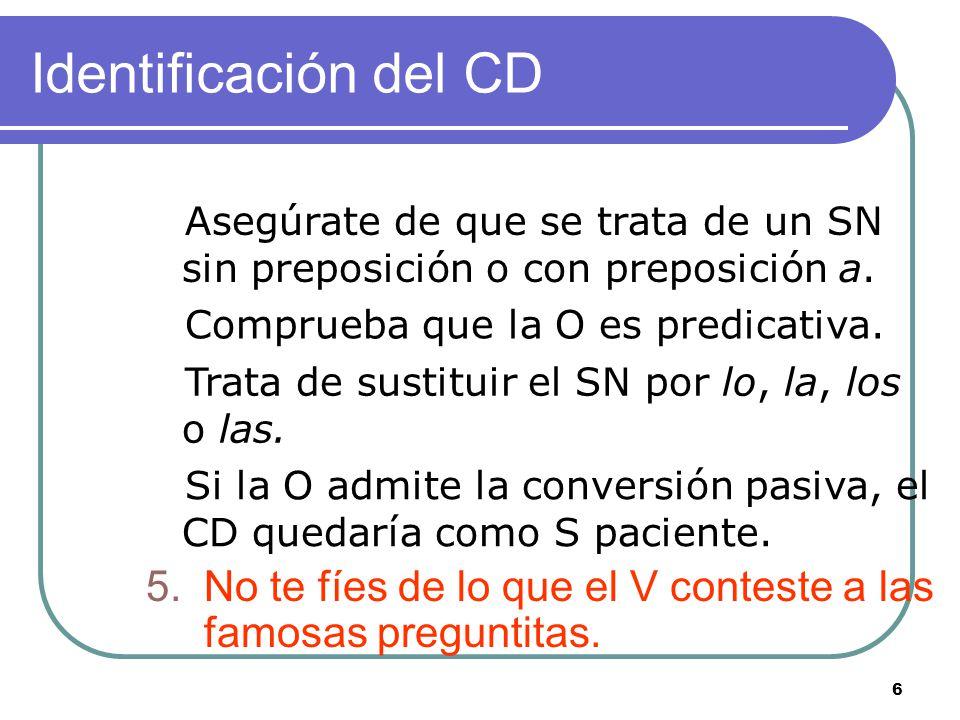 6 Identificación del CD 5.No te fíes de lo que el V conteste a las famosas preguntitas.