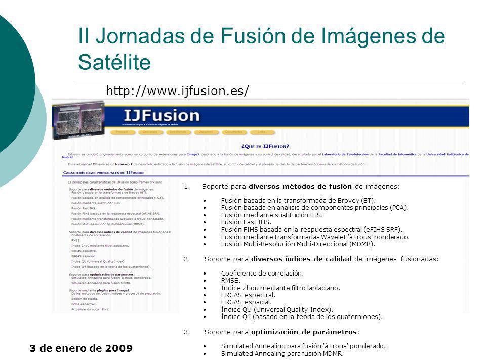 3 de enero de 2009 Álcala de Henares11 II Jornadas de Fusión de Imágenes de Satélite http://www.ijfusion.es/ 1.Soporte para diversos métodos de fusión de imágenes: Fusión basada en la transformada de Brovey (BT).