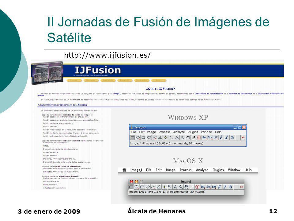 3 de enero de 2009 Álcala de Henares12 II Jornadas de Fusión de Imágenes de Satélite http://www.ijfusion.es/