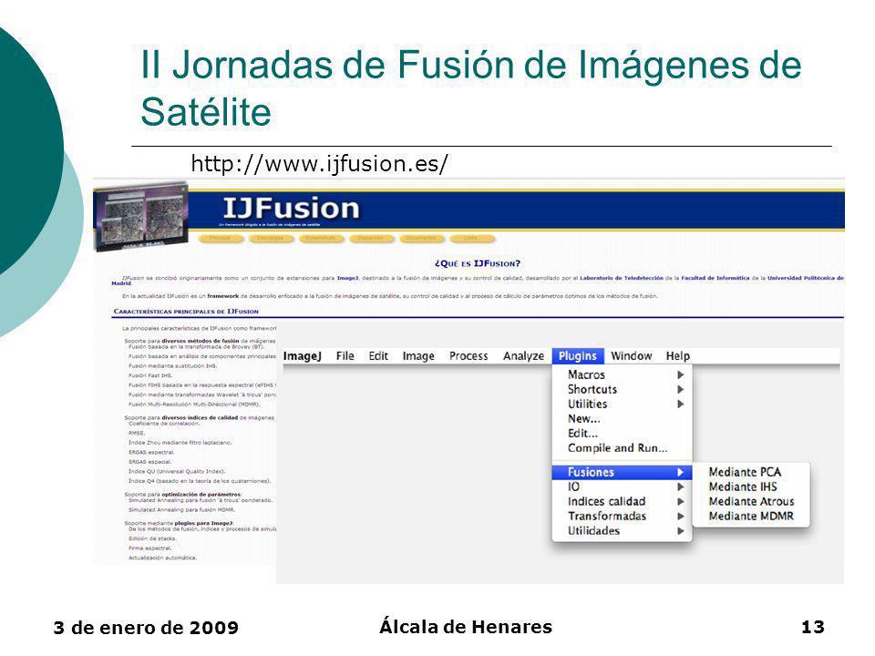 3 de enero de 2009 Álcala de Henares13 II Jornadas de Fusión de Imágenes de Satélite http://www.ijfusion.es/