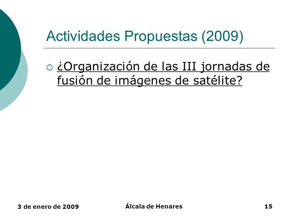 3 de enero de 2009 Álcala de Henares15 Actividades Propuestas (2009) ¿Organización de las III jornadas de fusión de imágenes de satélite?