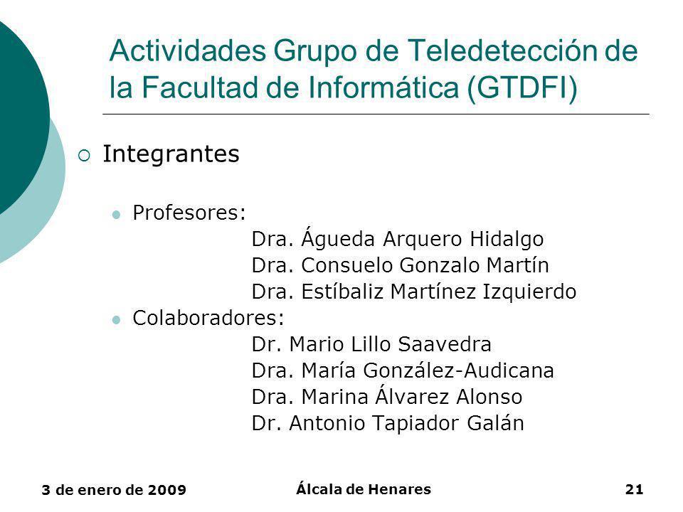 3 de enero de 2009 Álcala de Henares21 Actividades Grupo de Teledetección de la Facultad de Informática (GTDFI) Integrantes Profesores: Dra.
