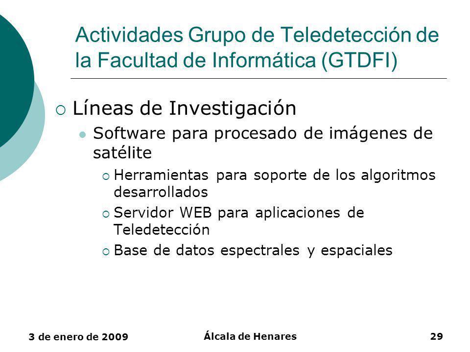 3 de enero de 2009 Álcala de Henares29 Actividades Grupo de Teledetección de la Facultad de Informática (GTDFI) Líneas de Investigación Software para procesado de imágenes de satélite Herramientas para soporte de los algoritmos desarrollados Servidor WEB para aplicaciones de Teledetección Base de datos espectrales y espaciales