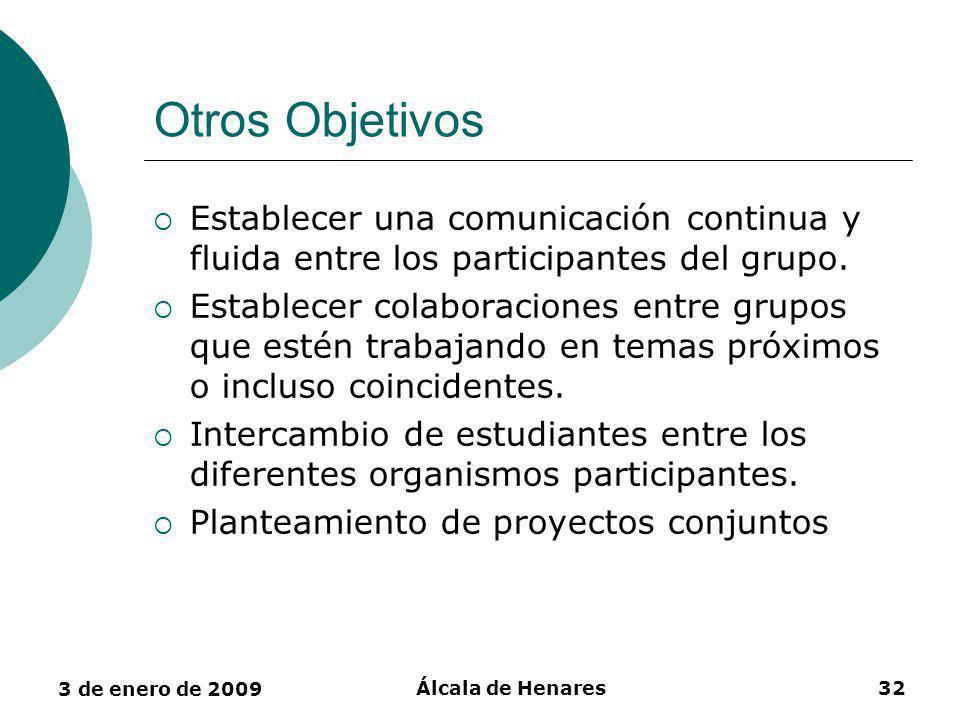 3 de enero de 2009 Álcala de Henares32 Otros Objetivos Establecer una comunicación continua y fluida entre los participantes del grupo.