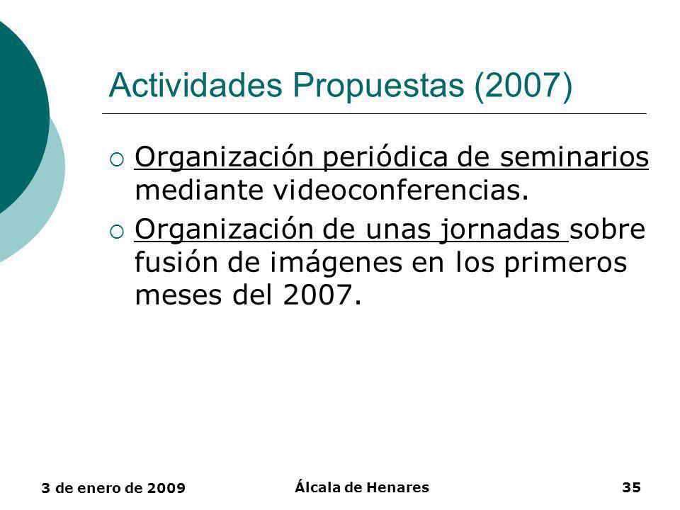 3 de enero de 2009 Álcala de Henares35 Actividades Propuestas (2007) Organización periódica de seminarios mediante videoconferencias.