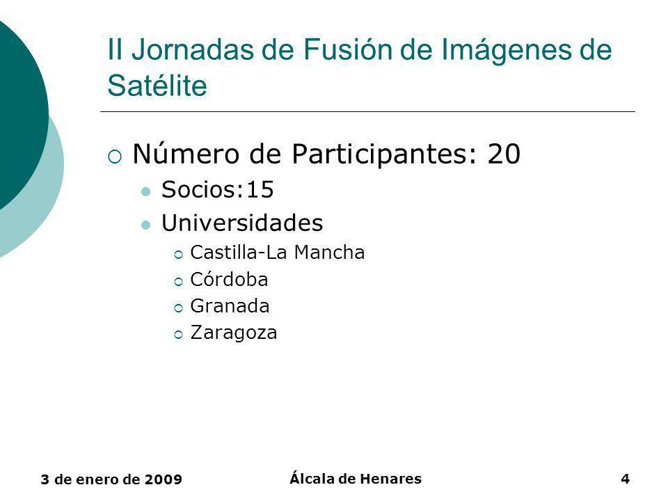 3 de enero de 2009 Álcala de Henares4 II Jornadas de Fusión de Imágenes de Satélite Número de Participantes: 20 Socios:15 Universidades Castilla-La Mancha Córdoba Granada Zaragoza