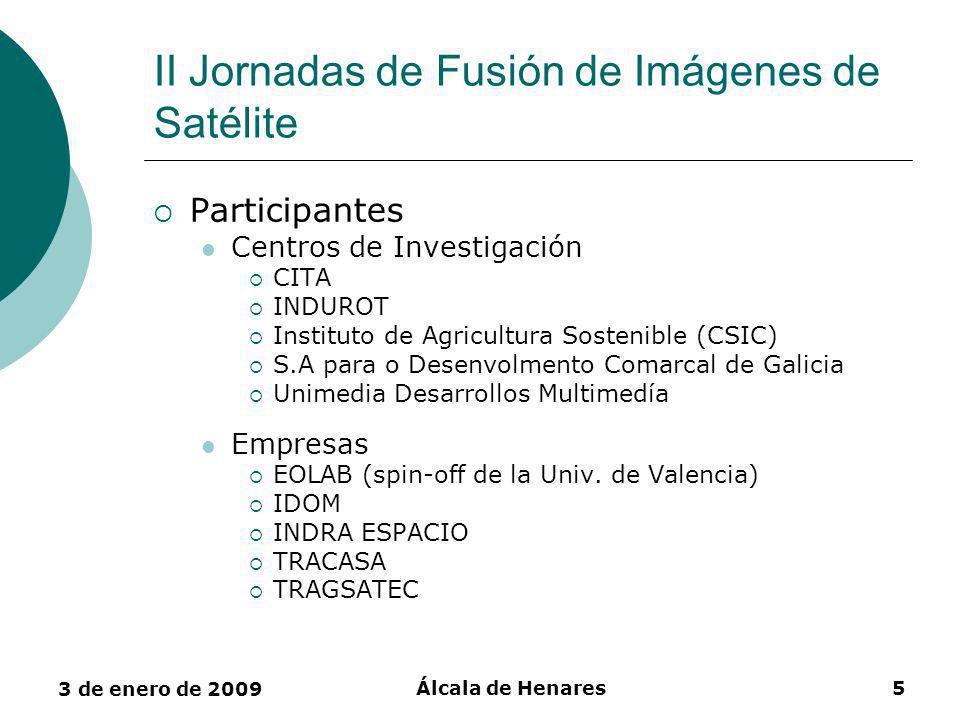 3 de enero de 2009 Álcala de Henares5 II Jornadas de Fusión de Imágenes de Satélite Participantes Centros de Investigación CITA INDUROT Instituto de Agricultura Sostenible (CSIC) S.A para o Desenvolmento Comarcal de Galicia Unimedia Desarrollos Multimedía Empresas EOLAB (spin-off de la Univ.