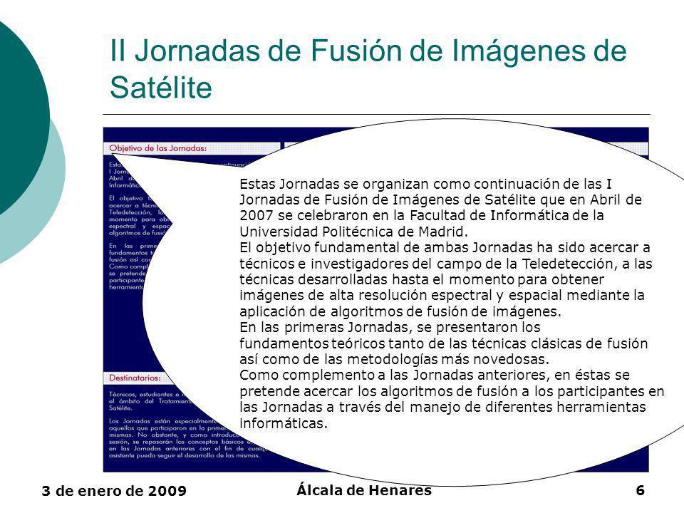 3 de enero de 2009 Álcala de Henares27 Actividades Grupo de Teledetección de la Facultad de Informática (GTDFI) Líneas de Investigación Algoritmos avanzados de procesado de imágenes de satélite Algoritmos de clasificación Píxel a píxel Basados en segmentos Algoritmos de fusión Transformada Wavelet-à trous ponderado Transformada Multidirección-Multirresolución