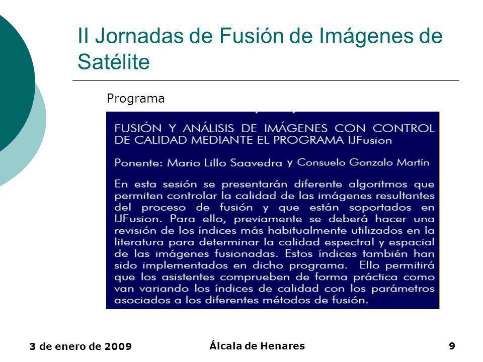 3 de enero de 2009 Álcala de Henares9 II Jornadas de Fusión de Imágenes de Satélite Programa