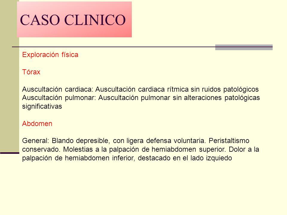 CASO CLINICO Exploración física Tórax Auscultación cardiaca: Auscultación cardiaca rítmica sin ruidos patológicos Auscultación pulmonar: Auscultación