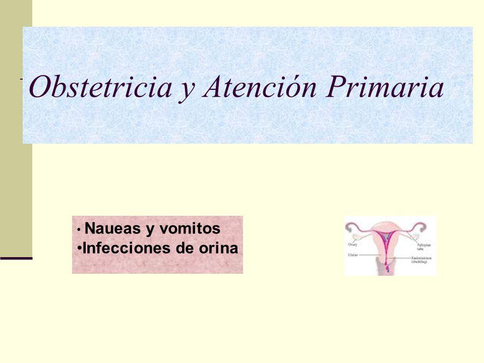 Obstetricia y Atención Primaria Naueas y vomitos Infecciones de orina