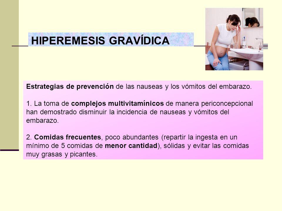 HIPEREMESIS GRAVÍDICA Estrategias de prevención de las nauseas y los vómitos del embarazo. 1. La toma de complejos multivitamínicos de manera periconc