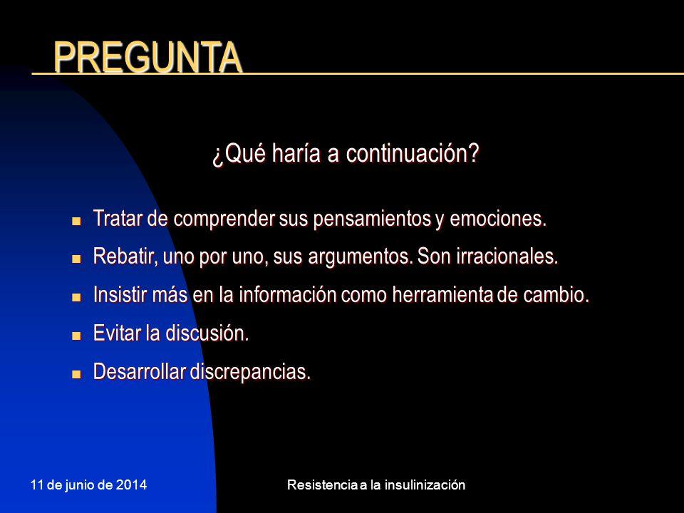 11 de junio de 2014Resistencia a la insulinización PREGUNTA Tratar de comprender sus pensamientos y emociones. Tratar de comprender sus pensamientos y