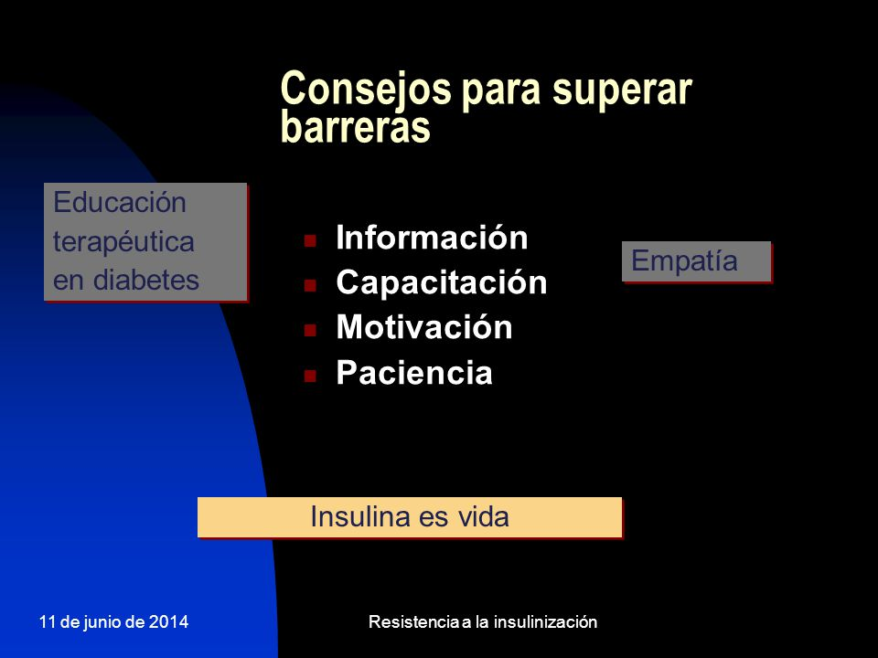 11 de junio de 2014Resistencia a la insulinización Consejos para superar barreras Información Capacitación Motivación Paciencia Educación terapéutica