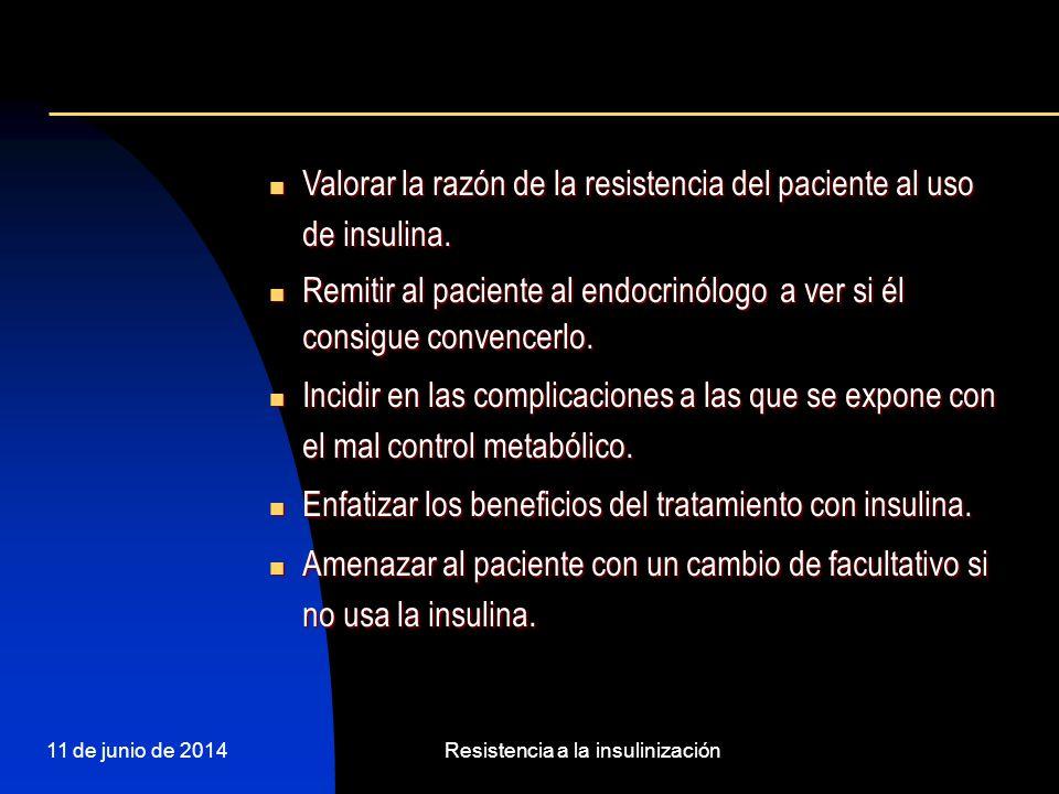 11 de junio de 2014Resistencia a la insulinización Valorar la razón de la resistencia del paciente al uso de insulina. Valorar la razón de la resisten
