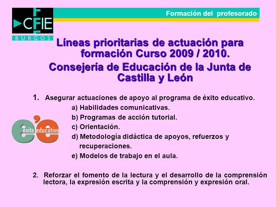 Líneas prioritarias de actuación para formación Curso 2009 / 2010. Consejería de Educación de la Junta de Castilla y León 1. Asegurar actuaciones de a
