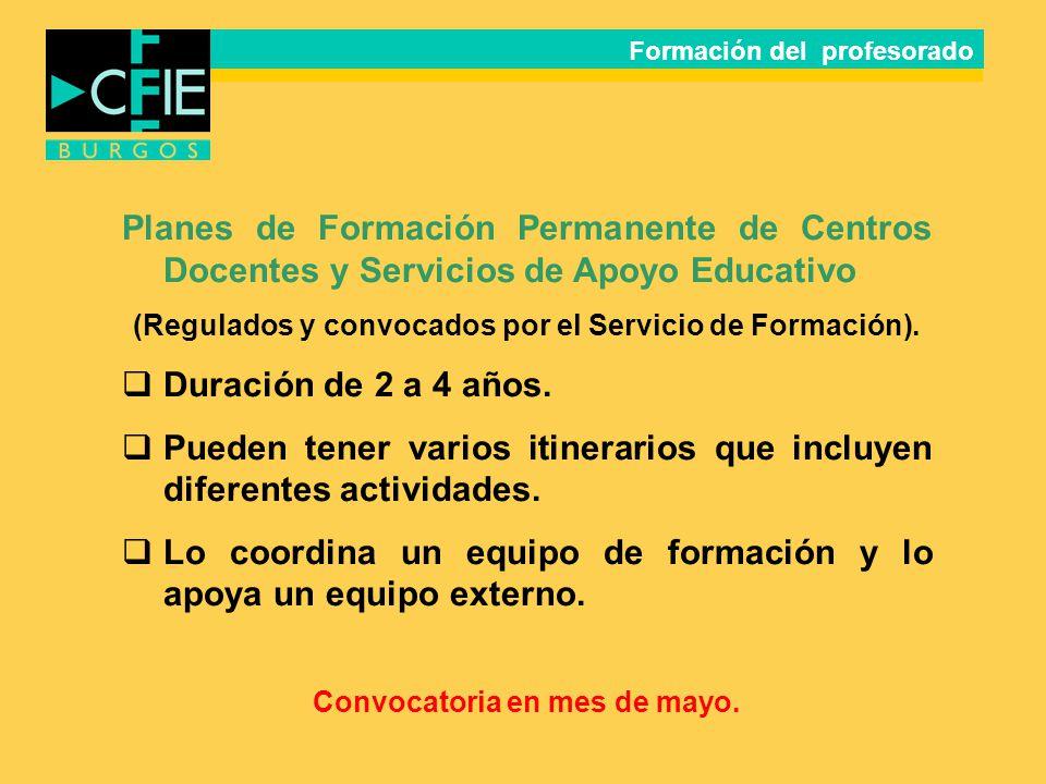 Formación del profesorado Planes de Formación Permanente de Centros Docentes y Servicios de Apoyo Educativo (Regulados y convocados por el Servicio de