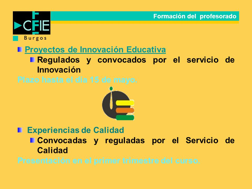 Proyectos de Innovación Educativa Regulados y convocados por el servicio de Innovación Plazo hasta el día 15 de mayo. Experiencias de Calidad Convocad