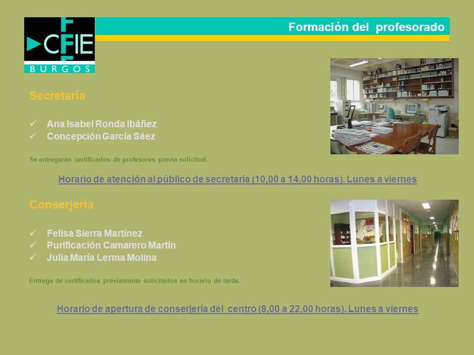 Secretaría Ana Isabel Ronda Ibáñez Concepción García Sáez Se entregarán certificados de profesores previa solicitud. Horario de atención al público de