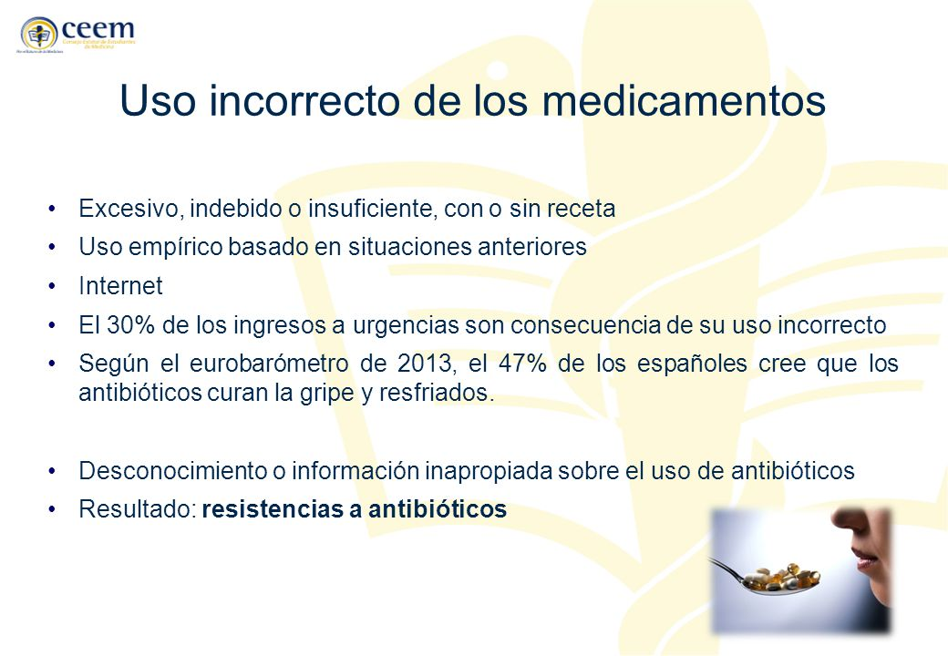 Uso incorrecto de los medicamentos Excesivo, indebido o insuficiente, con o sin receta Uso empírico basado en situaciones anteriores Internet El 30% d